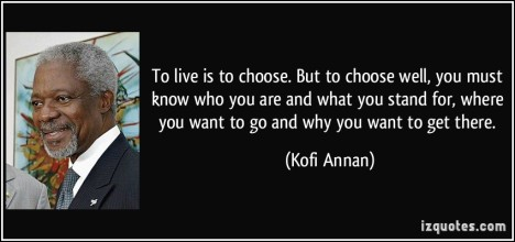 quote-to-live-is-to-choose-but-to-choose-well-you-must-know-who-you-are-and-what-you-stand-for-where-kofi-annan-5661